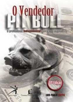 O Vendedor Pit Bull – Luís Paulo Luppa