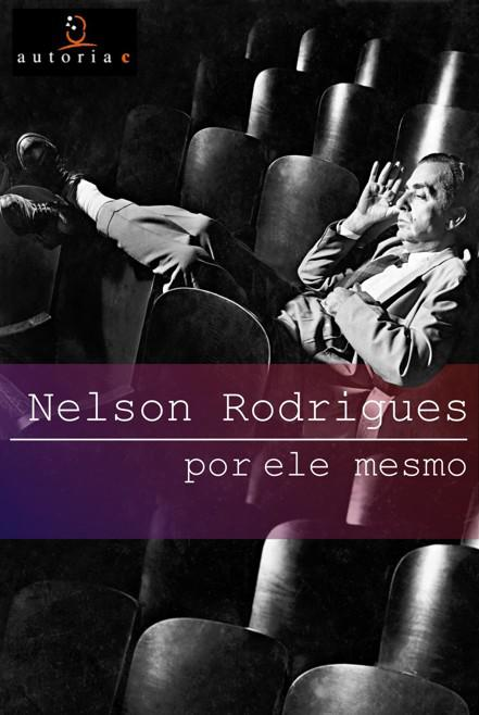 Nelson Rodrigues por ele mesmo - Sonia Rodrigues