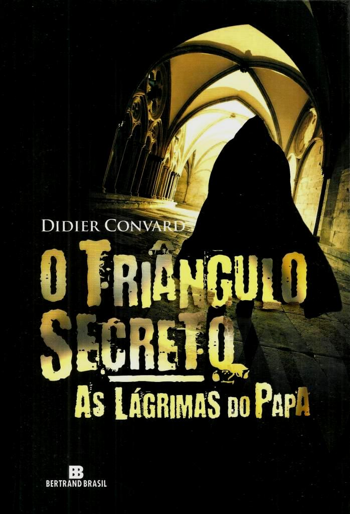 As Lágrimas do Papa - O Triângulo Secreto.Vol 1 - Didier Convard