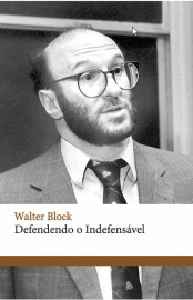 Defendendo o Indefensável - Walter Block