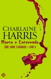 Morto e Enterrado - Sookie Stackhouse - Vol.9 - Charlaine Harris