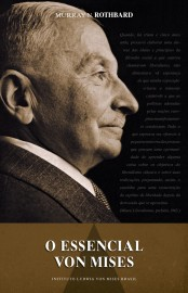 O Essencial Von Mises - Murray N. Rothbard