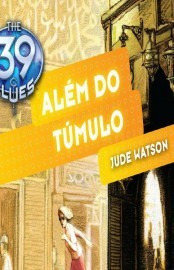 Além do Túmulo - The 39 Clues Vol 04 - Jude Watson