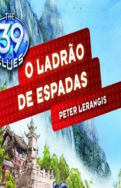O Ladrão de Espadas - The 39 Clues Vol 03 - Peter Lerangis