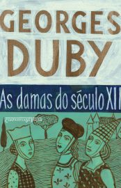 As Damas do Século XII - Georges Duby