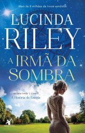 A Irmã da Sombra - As Sete Irmãs Vol 03 - Lucinda Riley