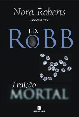 Traição Mortal - Mortal Vol 12 -  J. D. Robb