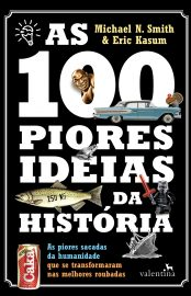 As 100 Piores Ideias da História - Michael N. Smith