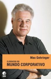 Clássicos Do Mundo Corporativo – Max Gehringer