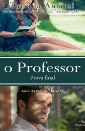 O Professor: Prova Final – (Vol 4) - Tatiana Amaral