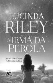A Irma da Perola - As Sete Irmãs Vol 04 - Lucinda Riley