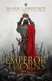 Emperor of Thorns - Triologia dos Espinhos Vol 03 - Mark Lawrence