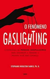O Fenômeno Gaslighting - Stephanie Sarkis